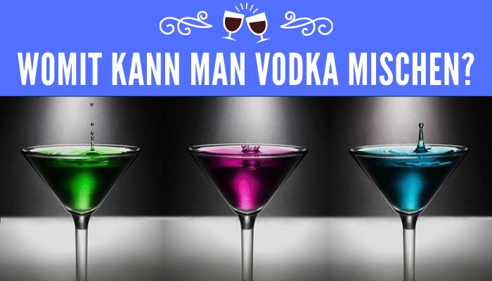 Womit kann man Vodka mischen?