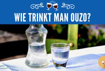 Wie trinkt man Ouzo