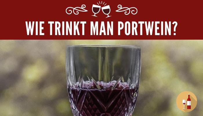 Wie trinkt man Portwein