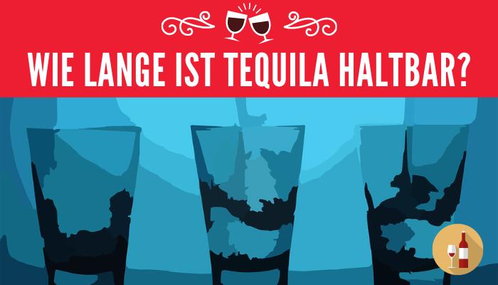 Wie lange ist Tequila haltbar