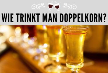 Wie trinkt man Doppelkorn