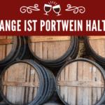 Wie lange ist Portwein haltbar?
