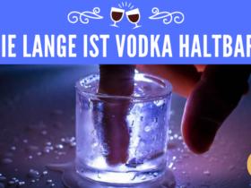 Wie lange ist Vodka haltbar