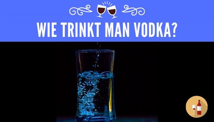 Wie trinkt man Vodka