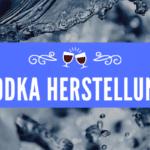 Vodka Herstellung