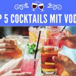 Top 5 Cocktails mit Vodka