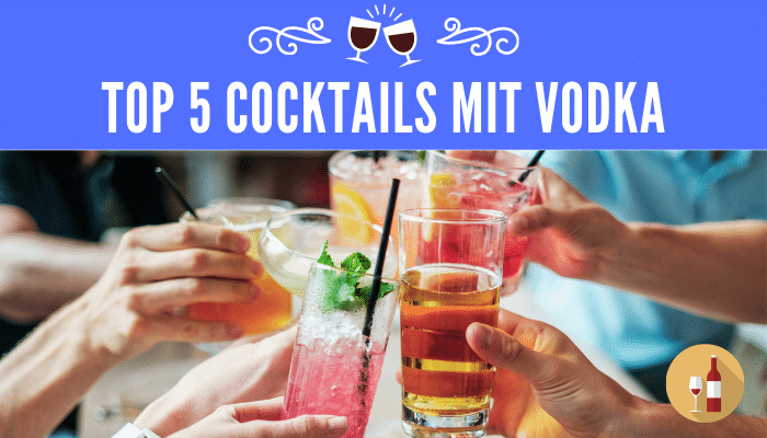 Top 5 Cocktails mit Vodka