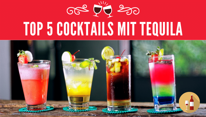 Top 5 Cocktails mit Tequila